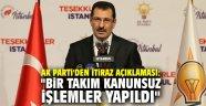 """AK Parti'den itiraz açıklaması: """"Bir takım kanunsuz işlemler yapıldı"""""""