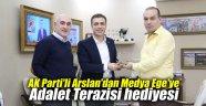 AK Parti'li Arslan'dan Medya Ege'ye Adalet Terazisi hediyesi