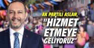 """AK Partili Aslan, """"Hizmet etmeye geliyoruz"""""""