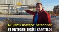 AK Partili Boztepe: Seferihisar Et Entegre Tesisi Kapatıldı