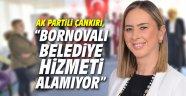 AK Partili Çankırı, 'Bornovalı vatandaşlar belediye hizmeti alamıyor'