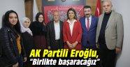 """AK Partili Eroğlu, """"Birlikte başaracağız"""""""
