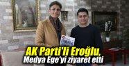 AK Parti'li Eroğlu, Medya Ege'yi ziyaret etti