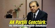 """AK Partili Gençtürk: """"Hiç kimsenin ekmeğiyle oynamayız"""""""