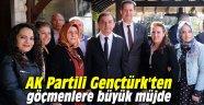 AK Partili Gençtürk'ten göçmenlere büyük müjde