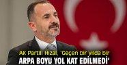 AK Partili Hızal, 'Geçen bir yılda bir arpa boyu yol kat edilmedi'