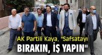 """AK Partili Kaya, """"Safsatayı bırakın, iş yapın"""""""