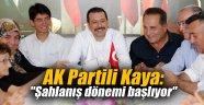 """AK Partili Kaya: """"Şahlanış dönemi başlıyor"""""""