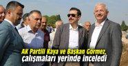 AK Partili Kaya ve Başkan Görmez, çalışmaları yerinde inceledi