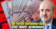 AK Partili Kurtulmuş'dan flaş 'döviz' açıklaması