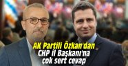 AK Partili Özkan'dan CHP İl Başkanı'na çok sert cevap