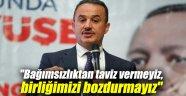 """AK Partili Şengül: """"Bağımsızlıktan taviz vermeyiz, birliğimizi bozdurmayız"""""""