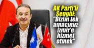 """AK Parti'li Şengül: """"Bizim tek amacımız İzmir'e hizmet etmek"""""""