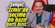 """AK Partili Şengül, """"İzmir'de seçime en hazır parti biziz"""""""