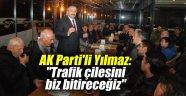 """AK Parti'li Yılmaz: """"Trafik çilesini biz bitireceğiz"""""""
