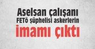 Aselsan çalışanı FETÖ şüphelisi askerlerin imamı çıktı