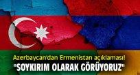 """Azerbaycan'dan Ermenistan açıklaması! """"Soykırım olarak görüyoruz"""""""