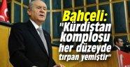 """Bahçeli: """"Kürdistan komplosu her düzeyde tırpan yemiştir"""""""