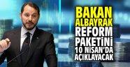 Bakan Albayrak 10 Nisan'da reform paketini açıklayacak