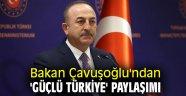 Bakan Çavuşoğlu'ndan 'Güçlü Türkiye' paylaşımı