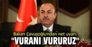 """Bakan Çavuşoğlu'ndan net uyarı: """"Vuranı vururuz"""""""