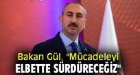 """Bakan Gül, """"Mücadeleyi elbette sürdüreceğiz"""""""
