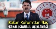 Bakan Kurum'dan flaş 'Kanal İstanbul' açıklaması