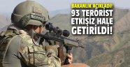 Bakanlık açıkladı! 93 terörist etkisiz hale getirildi