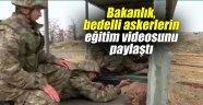 Bakanlık, bedelli askerlerin eğitim videosunu paylaştı