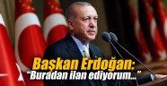 Başkan Erdoğan: Buradan ilan ediyorum...
