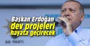 Başkan Erdoğan dev projeleri hayata geçirecek