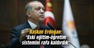 """Başkan Erdoğan: """"Eski eğitim-öğretim sistemini rafa kaldırdık"""""""