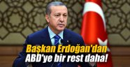 Başkan Erdoğan'dan ABD'ye bir rest daha!