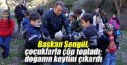 Başkan Şengül, çocuklarla çöp topladı; doğanın keyfini çıkardı