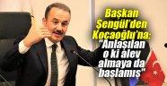 """Başkan Şengül'den Kocaoğlu'na: """"Anlaşılan o ki alev almaya da başlamış"""""""