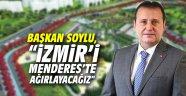 """Başkan Soylu, """"İzmir'i Menderes'te ağırlayacağız"""""""