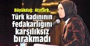 """Büyükdağ: """"Atatürk, Türk kadınının fedakarlığını karşılıksız bırakmadı"""""""