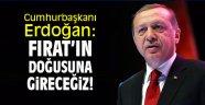 """Cumhurbaşkanı Erdoğan: """"Fırat'ın doğusuna gireceğiz!"""""""