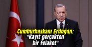 """Cumhurbaşkanı Erdoğan: """"Kayıt gerçekten bir felaket"""""""