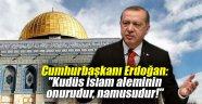 """Cumhurbaşkanı Erdoğan: """"Kudüs İslam aleminin onurudur, namusudur!"""""""