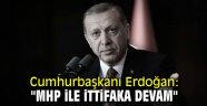 """Cumhurbaşkanı Erdoğan: """"MHP ile ittifaka devam"""""""