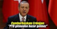 """Cumhurbaşkanı Erdoğan: """"PYD gitmeden huzur gelmez"""""""