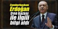 Cumhurbaşkanı Erdoğan tren kazası ile ilgili bilgi aldı