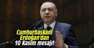 Cumhurbaşkanı Erdoğan'dan 10 Kasım mesajı!