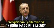 """Cumhurbaşkanı Erdoğan'dan iş adamlarına: """"Herkes haddini bilecek!"""""""