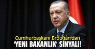 Cumhurbaşkanı Erdoğan'dan 'yeni bakanlık' sinyali!