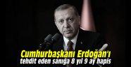 Cumhurbaşkanı Erdoğan'ı tehdit eden sanığa 8 yıl 9 ay hapis