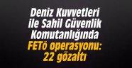 Deniz Kuvvetleri ile Sahil Güvenlik Komutanlığında FETÖ operasyonu: 22 gözaltı