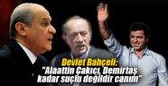 """Devlet Bahçeli: """"Alaattin Çakıcı, Selahattin Demirtaş kadar suçlu değildir canım"""""""