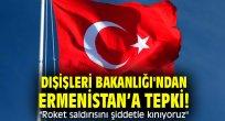 """Dışişleri Bakanlığı'ndan Ermenistan'a tepki! """"Roket saldırısını şiddetle kınıyoruz"""""""